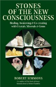 Robert Simmons - Stones of the New Consciousness: Healing, Awakening and Co-creating with Crystals